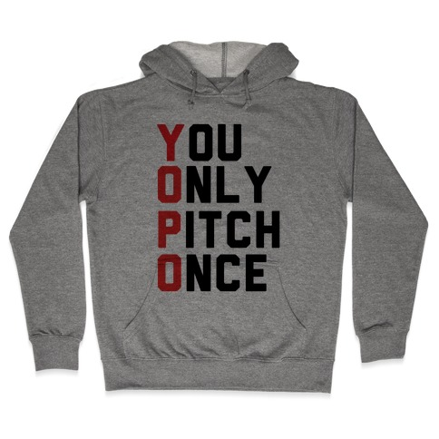 You Only Pitch Once Hooded Sweatshirt