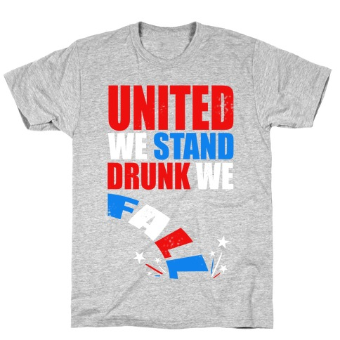 United We Stand, Drunk We Fall T-Shirt
