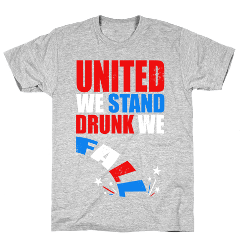United We Stand, Drunk We Fall Mens T-Shirt