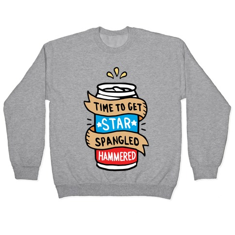 Time to Get Star Spangled Hammered Pullover