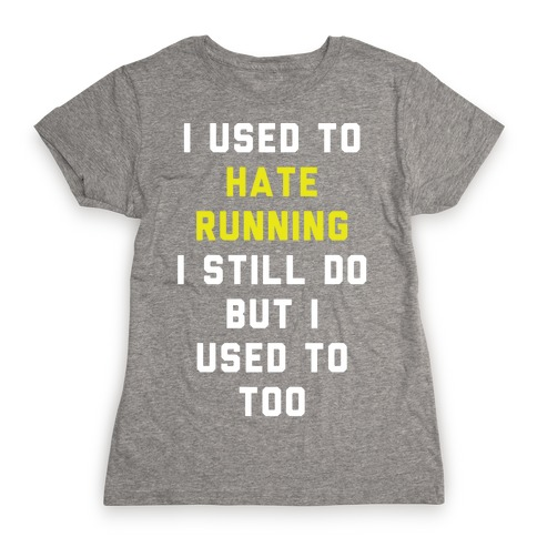 I Used To Hate Running Womens T-Shirt