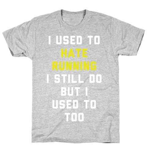 I Used To Hate Running Mens T-Shirt