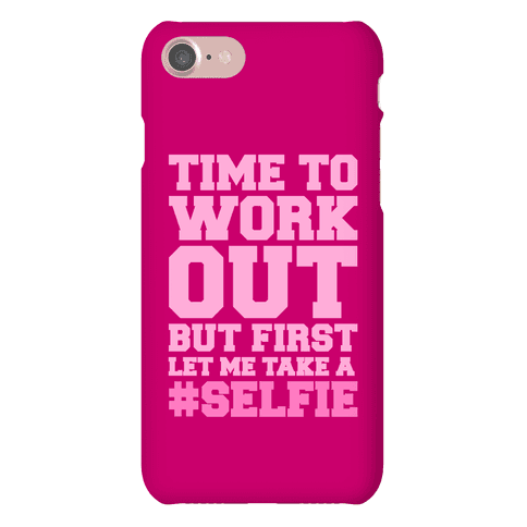Time To Work Out But First Let Me Take A Selfie Phone Case