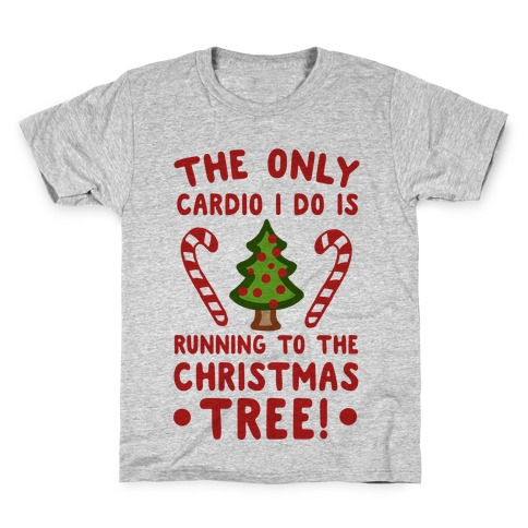 The Only Cardio I Do Is Running To The Christmas Tree Kids T-Shirt
