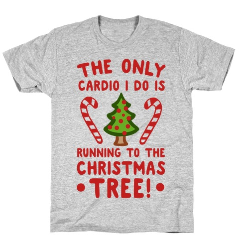 The Only Cardio I Do Is Running To The Christmas Tree T-Shirt