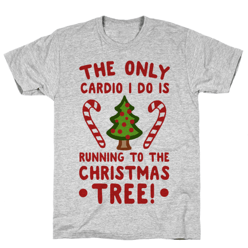 The Only Cardio I Do Is Running To The Christmas Tree Mens T-Shirt