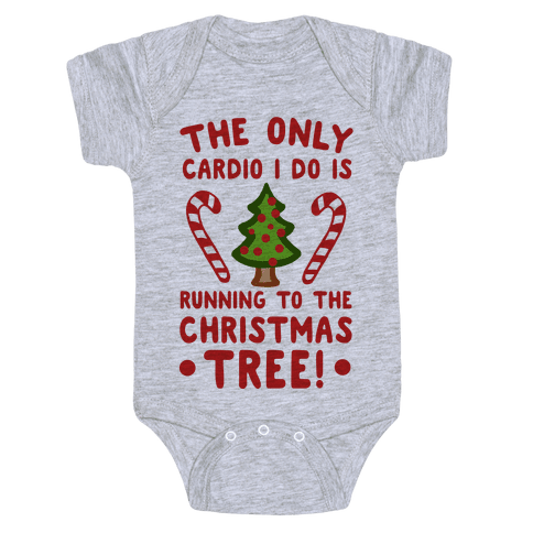 The Only Cardio I Do Is Running To The Christmas Tree Baby Onesy
