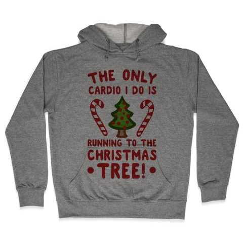 The Only Cardio I Do Is Running To The Christmas Tree Hooded Sweatshirt