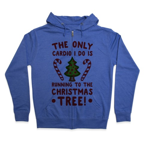 The Only Cardio I Do Is Running To The Christmas Tree Zip Hoodie