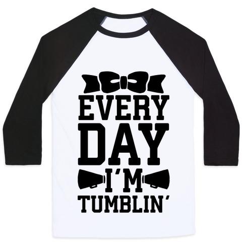 Every Day I'm Tumblin' Baseball Tee
