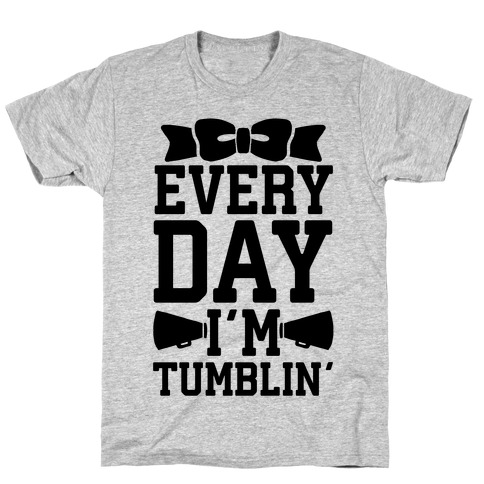 Every Day I'm Tumblin' T-Shirt