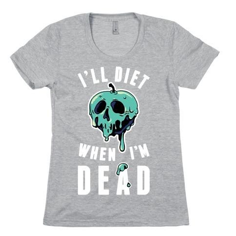I'll Diet When I'm Dead Womens T-Shirt