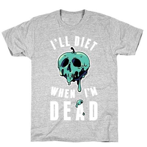 I'll Diet When I'm Dead T-Shirt