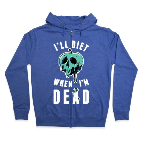 I'll Diet When I'm Dead Zip Hoodie