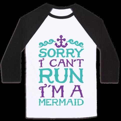 Sorry I Can't Run I'm a Mermaid Baseball Tee