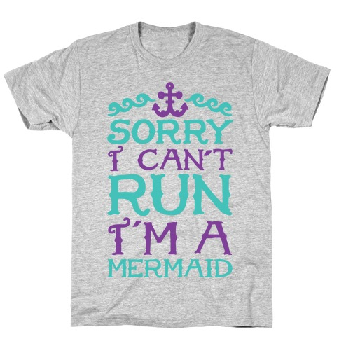 Sorry I Can't Run I'm a Mermaid Mens/Unisex T-Shirt