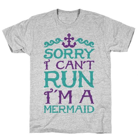 Sorry I Can't Run I'm a Mermaid Mens T-Shirt