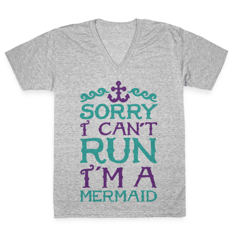Sorry I Can't Run I'm a Mermaid V-Neck Tee Shirt