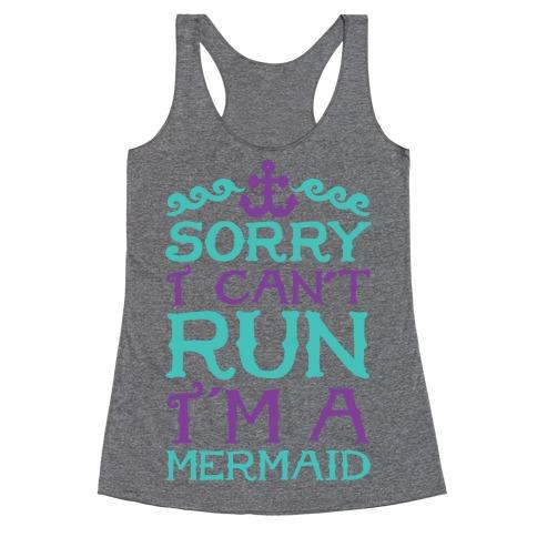 Sorry I Can't Run I'm a Mermaid Racerback Tank Top