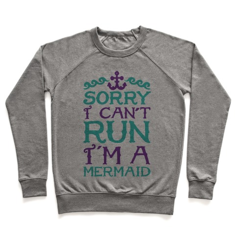 Sorry I Can't Run I'm a Mermaid Pullover
