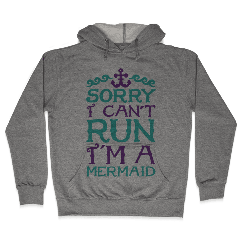 Sorry I Can't Run I'm a Mermaid Hooded Sweatshirt