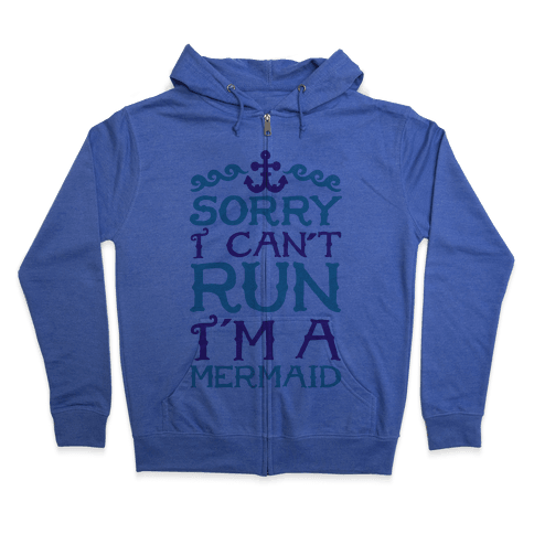 Sorry I Can't Run I'm a Mermaid Zip Hoodie