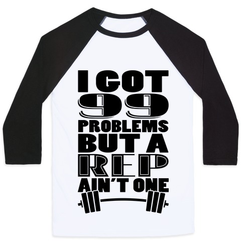 I Got 99 Problems But A Rep Ain't One Baseball Tee