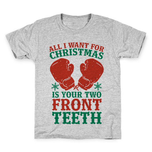 All I Want for Christmas is Your Two Front Teeth Kids T-Shirt