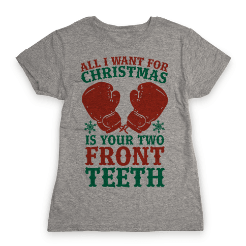 All I Want for Christmas is Your Two Front Teeth Womens T-Shirt