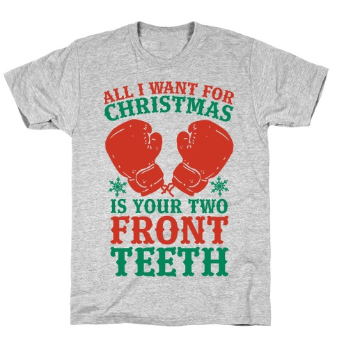 All I Want for Christmas is Your Two Front Teeth Mens/Unisex T-Shirt
