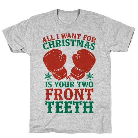 All I Want for Christmas is Your Two Front Teeth Mens T-Shirt