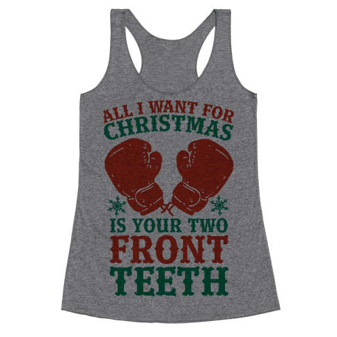 All I Want for Christmas is Your Two Front Teeth Racerback Tank Top