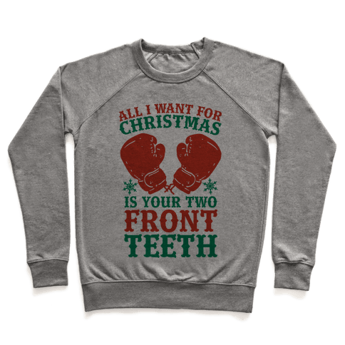 All I Want for Christmas is Your Two Front Teeth Pullover