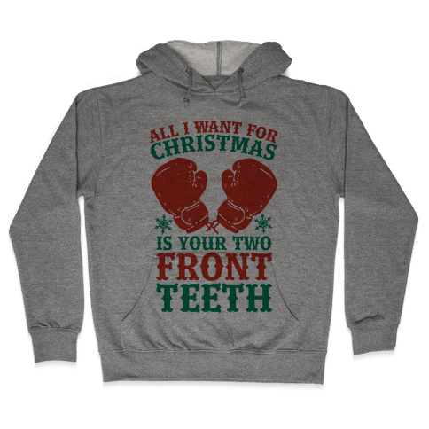 All I Want for Christmas is Your Two Front Teeth Hooded Sweatshirt