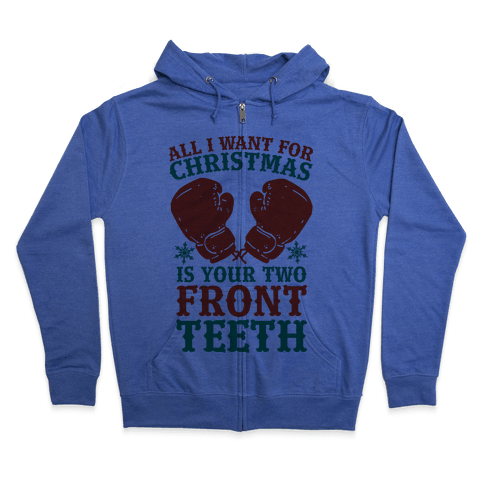 All I Want for Christmas is Your Two Front Teeth Zip Hoodie