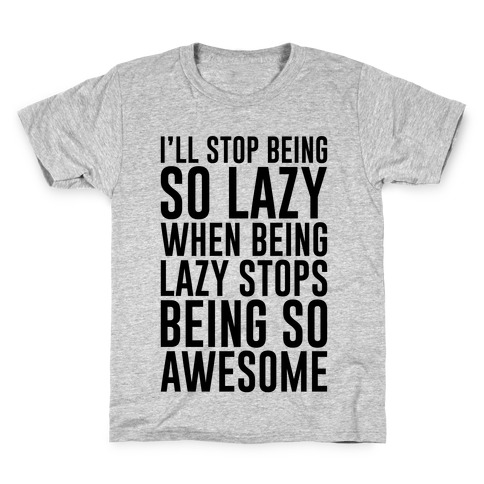 Stop Being So Lazy Kids T-Shirt