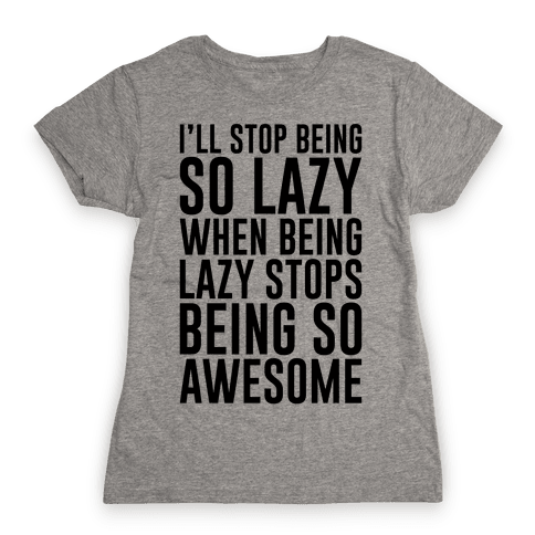 Stop Being So Lazy Womens T-Shirt