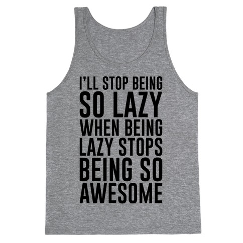 Stop Being So Lazy Tank Top