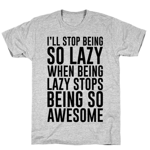 Stop Being So Lazy Mens T-Shirt