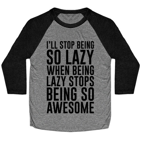 Stop Being So Lazy Baseball Tee