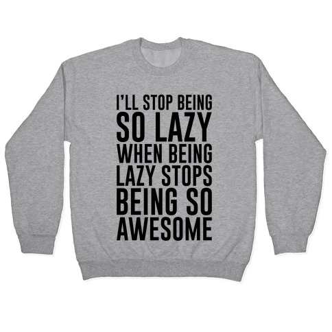 Stop Being So Lazy Pullover