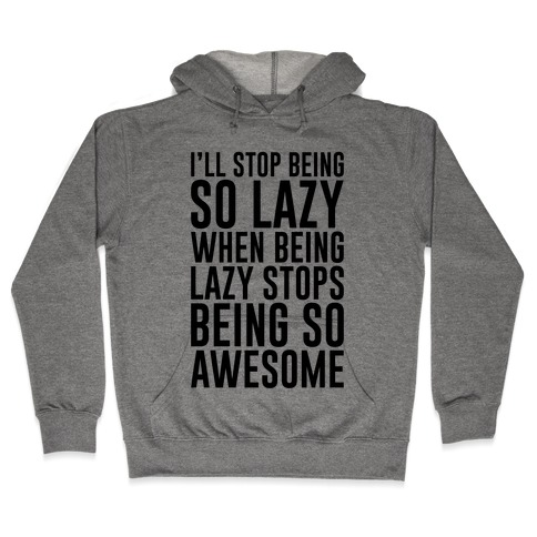 Stop Being So Lazy Hooded Sweatshirt