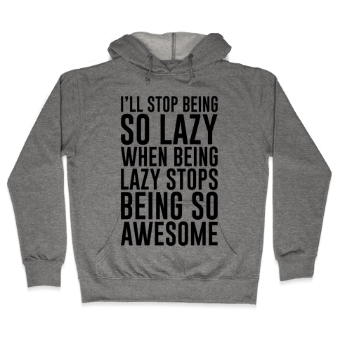 Stop Being So Lazy Hooded Sweatshirt