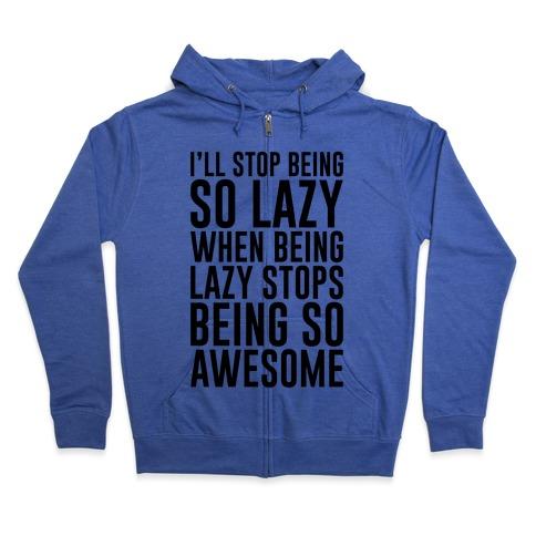 Stop Being So Lazy Zip Hoodie