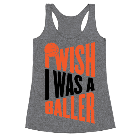 I Wish I Was A Baller Racerback Tank Top