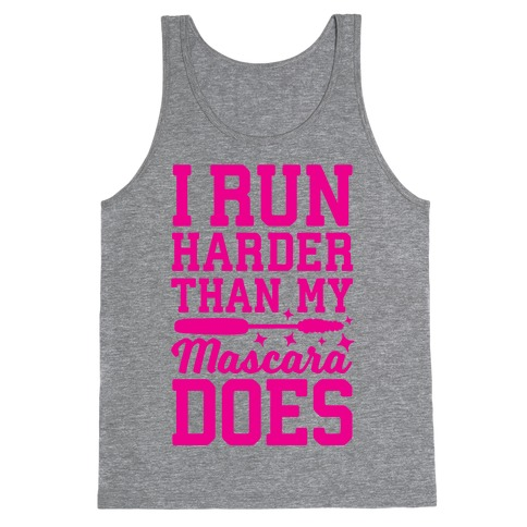 I Run Harder Than My Mascara Does Tank Top