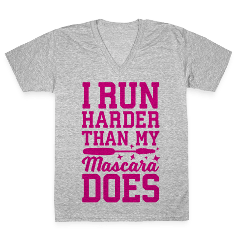 I Run Harder Than My Mascara Does  V-Neck Tee Shirt