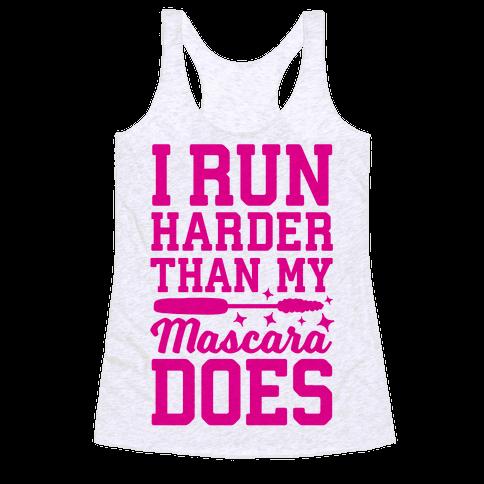 I Run Harder Than My Mascara Does