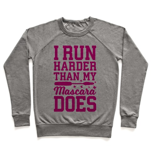 I Run Harder Than My Mascara Does Pullover