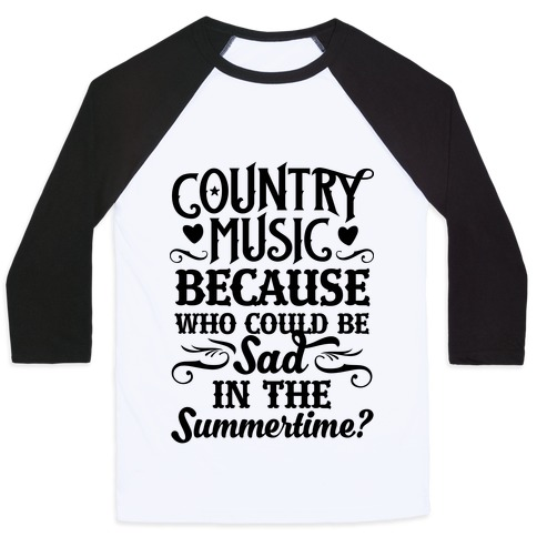 Country Music, Who Could Be Sad In Summer? Baseball Tee